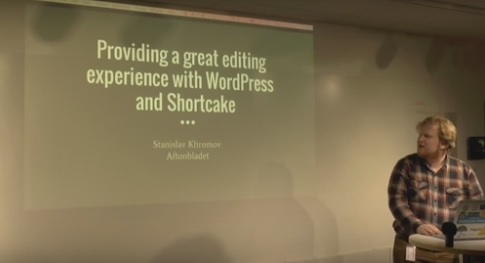 Providing a great editing experience with WordPress and Shortcake – Presentation and video